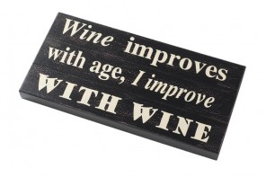 """""""Wine improves with age, I improve with wine"""" wooden sign"""