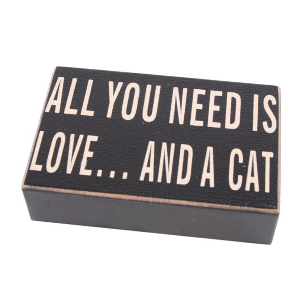 All You Need is Love and a Cat Wooden Block Sign