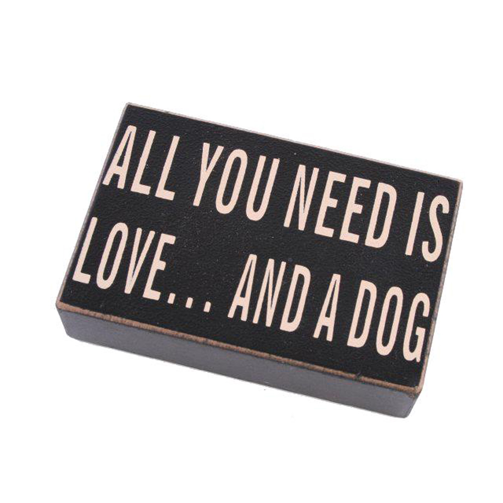 All You Need is Love and a Dog Wooden Block Sign