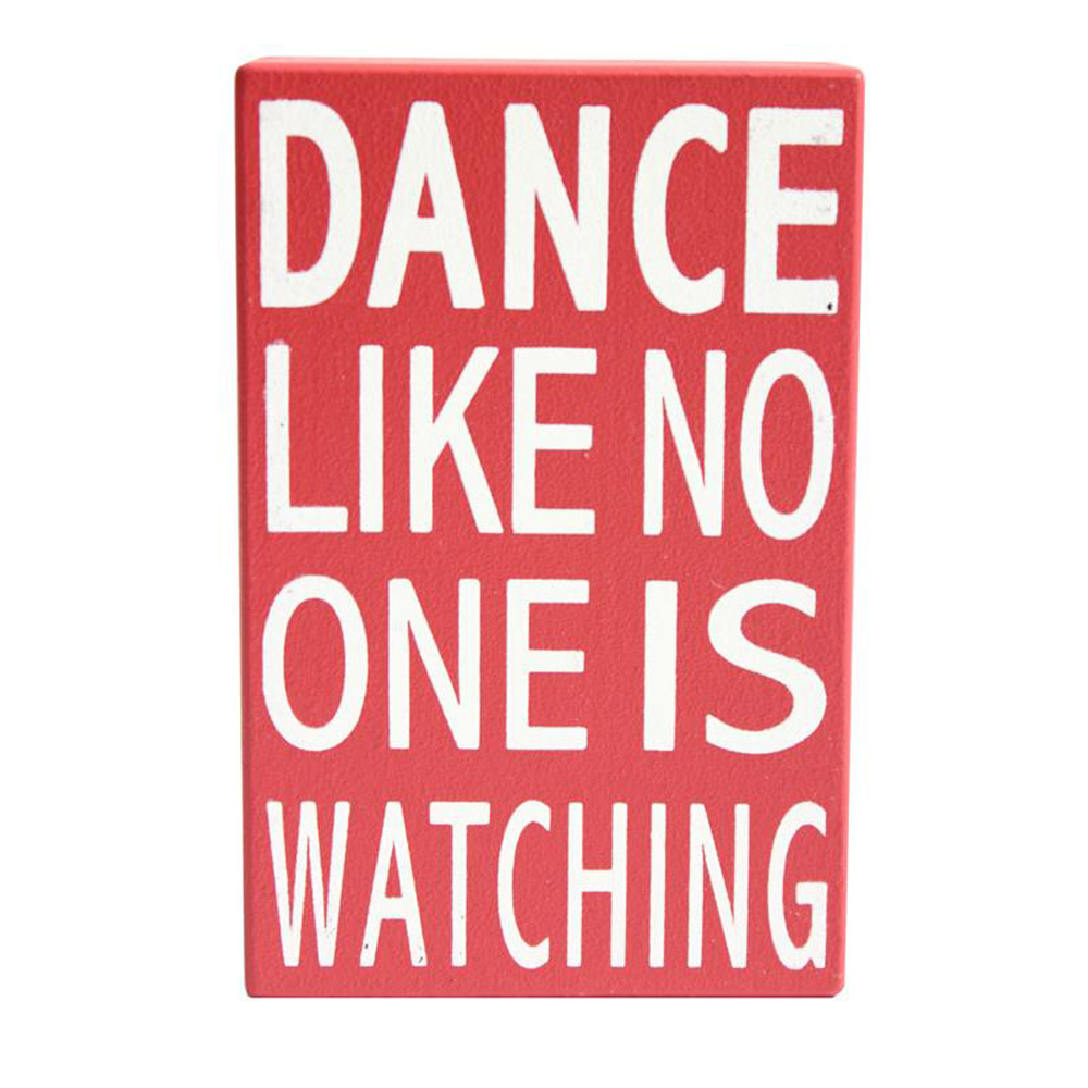 Dance Like No One is Watching Wooden Block Sign