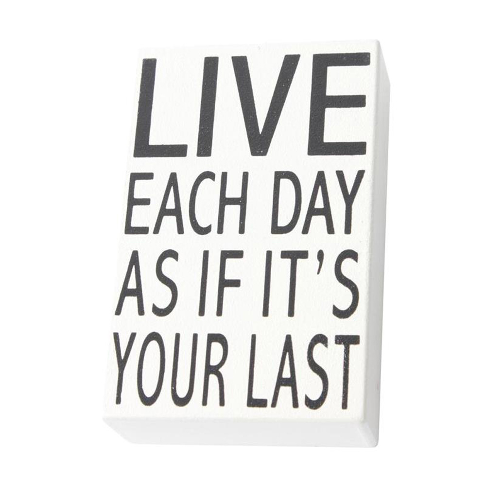 Live Each Day As If It's Your Last Wooden Block Sign